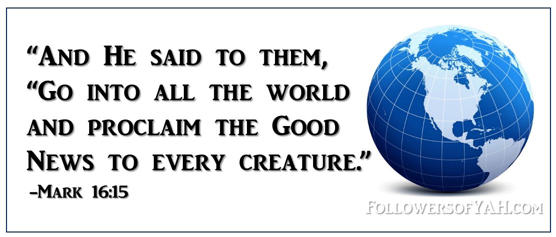 """And He said to them, ""Go into all the world and proclaim the Good News to every creature."""